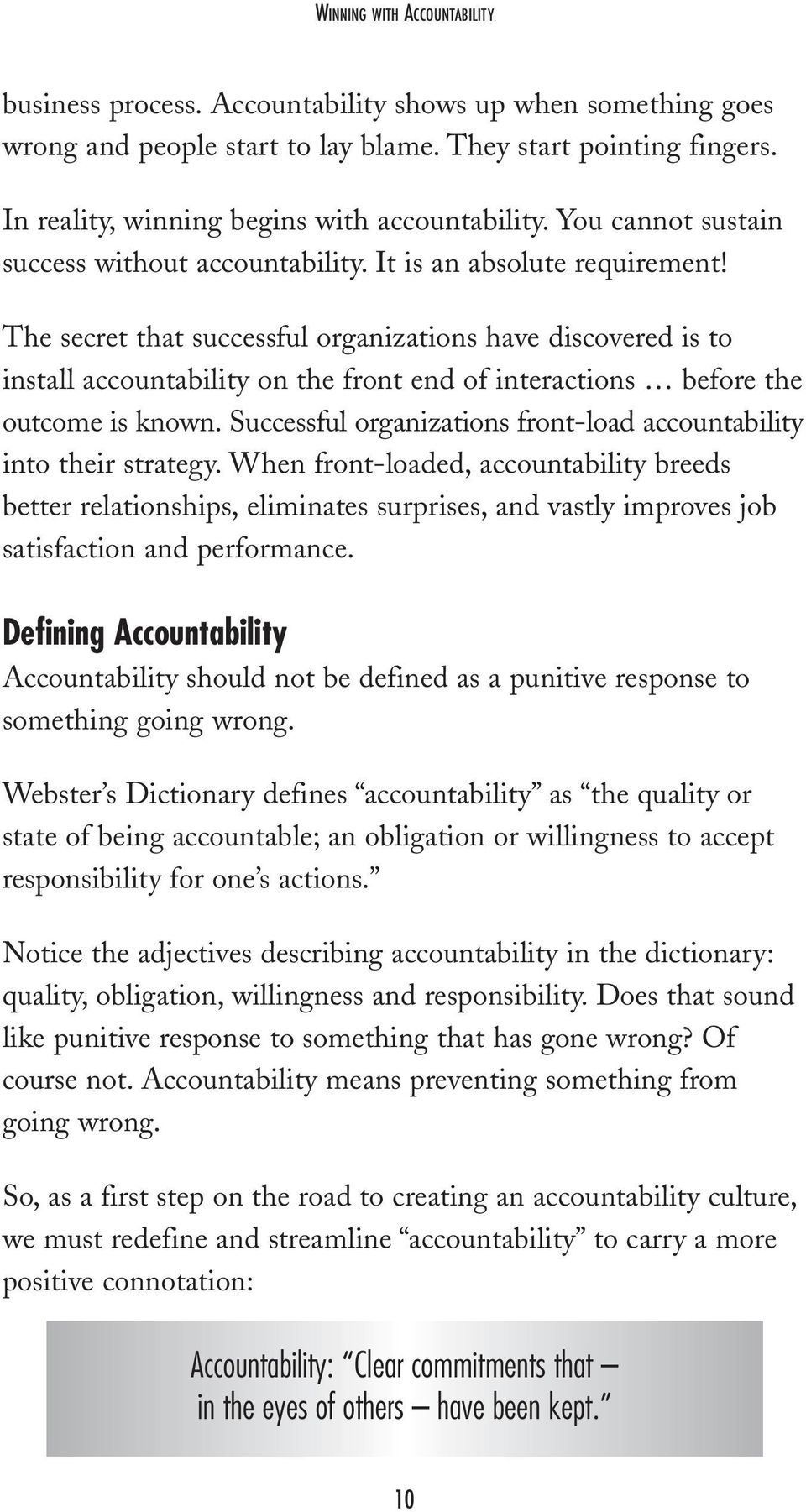 The secret that successful organizations have discovered is to install accountability on the front end of interactions before the outcome is known.