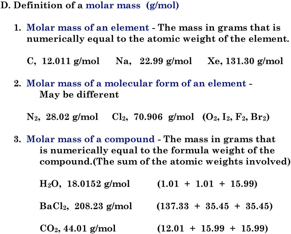 906 g/mol (O2, I2, F2, Br2) 3. Molar mass of a compound - The mass in grams that is numerically equal to the formula weight of the compound.