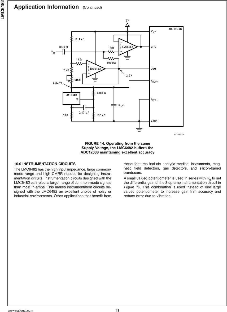 Instrumentation circuits designed with the LMC6482 can reject a larger range of common-mode signals than most in-amps.