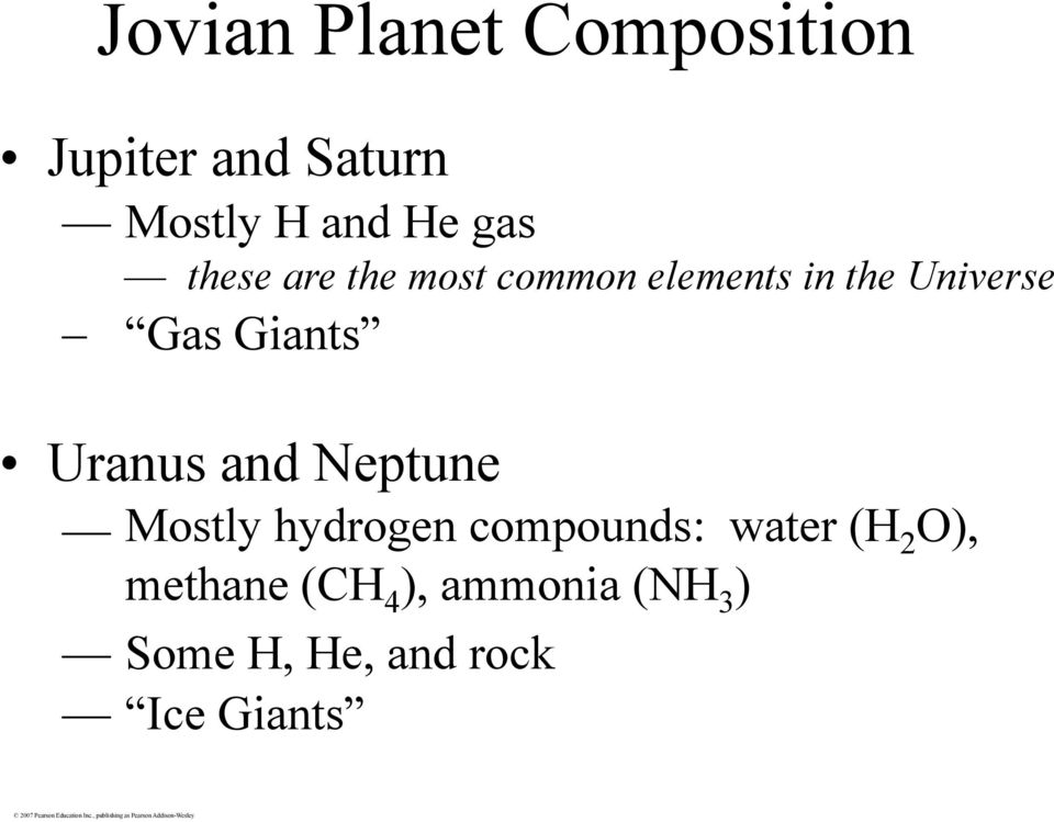 Giants Uranus and Neptune Mostly hydrogen compounds: water (H