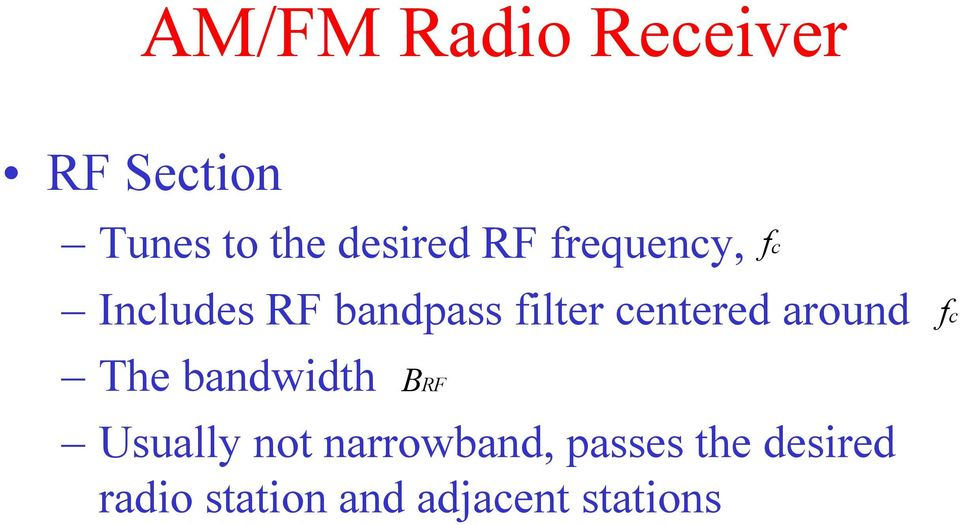 bandwidth BRF Usually not narrowband, passes
