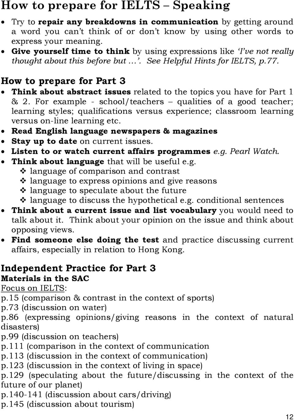 How to prepare for Part 3 Think about abstract issues related to the topics you have for Part 1 & 2.