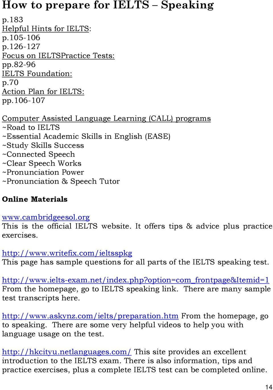 Power ~Pronunciation & Speech Tutor Online Materials www.cambridgeesol.org This is the official IELTS website. It offers tips & advice plus practice exercises. http://www.writefix.