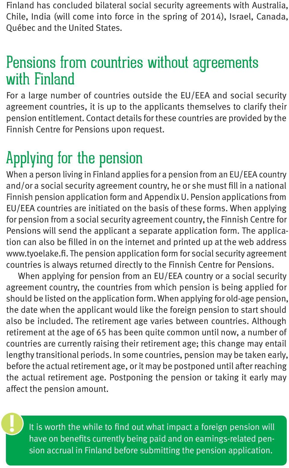 their pension entitlement. Contact details for these countries are provided by the Finnish Centre for Pensions upon request.