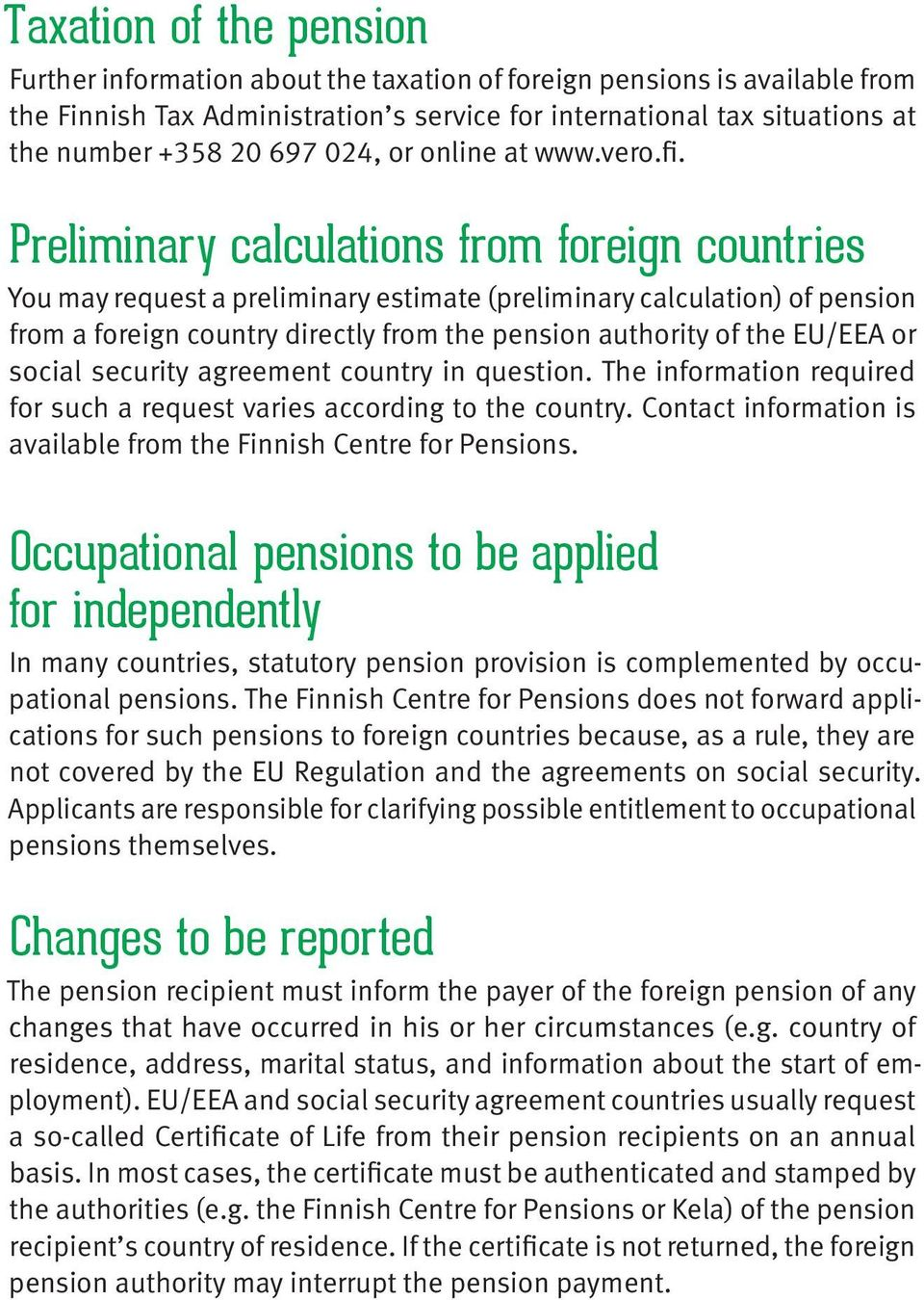 Preliminary calculations from foreign countries You may request a preliminary estimate (preliminary calculation) of pension from a foreign country directly from the pension authority of the EU/EEA or
