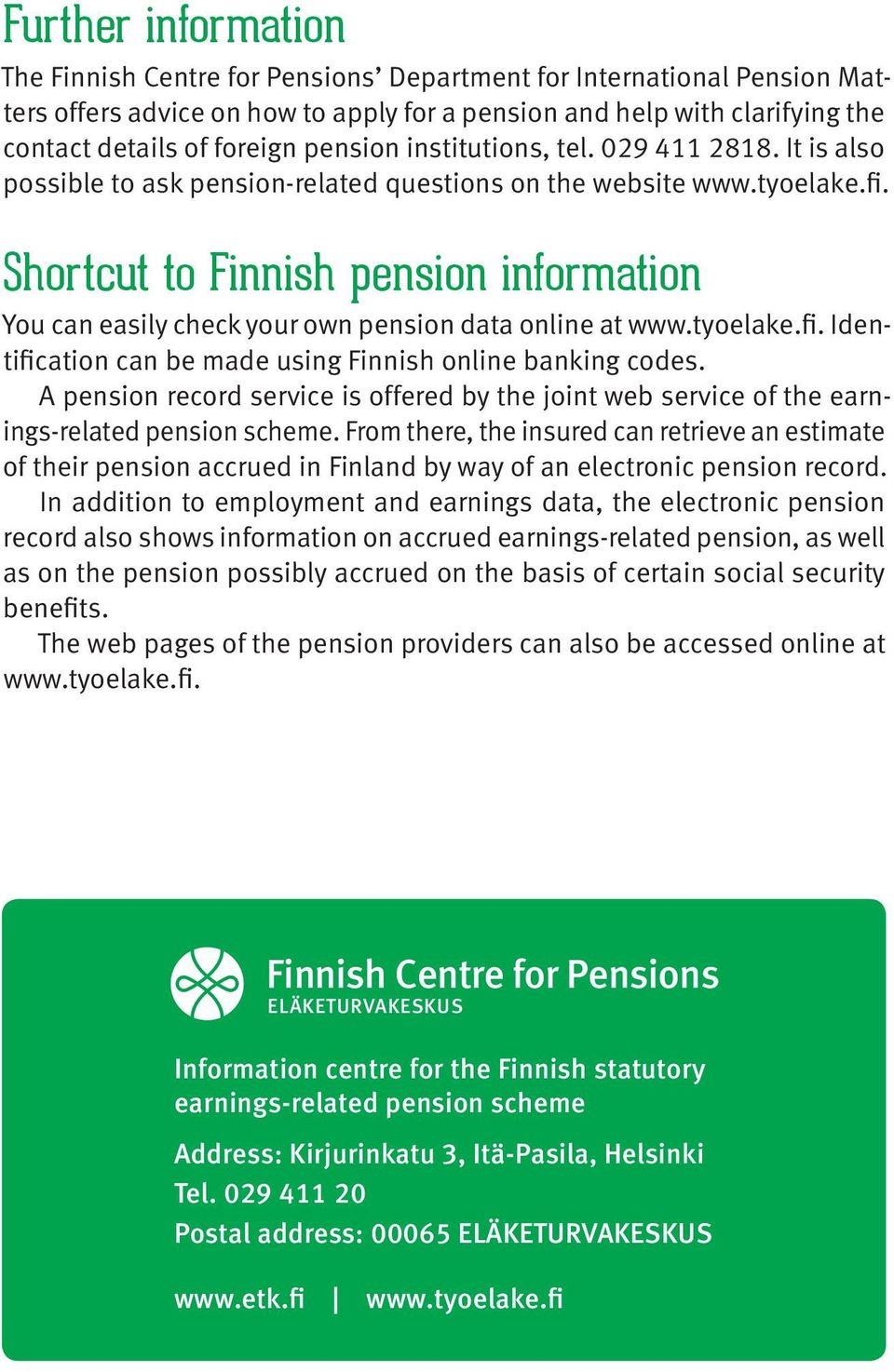 Shortcut to Finnish pension information You can easily check your own pension data online at www.tyoelake.fi. Identification can be made using Finnish online banking codes.