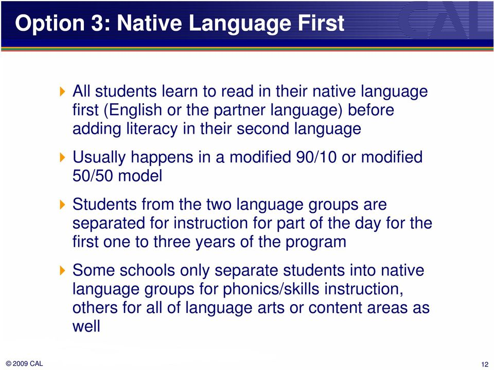 language groups are separated for instruction for part of the day for the first one to three years of the program Some schools