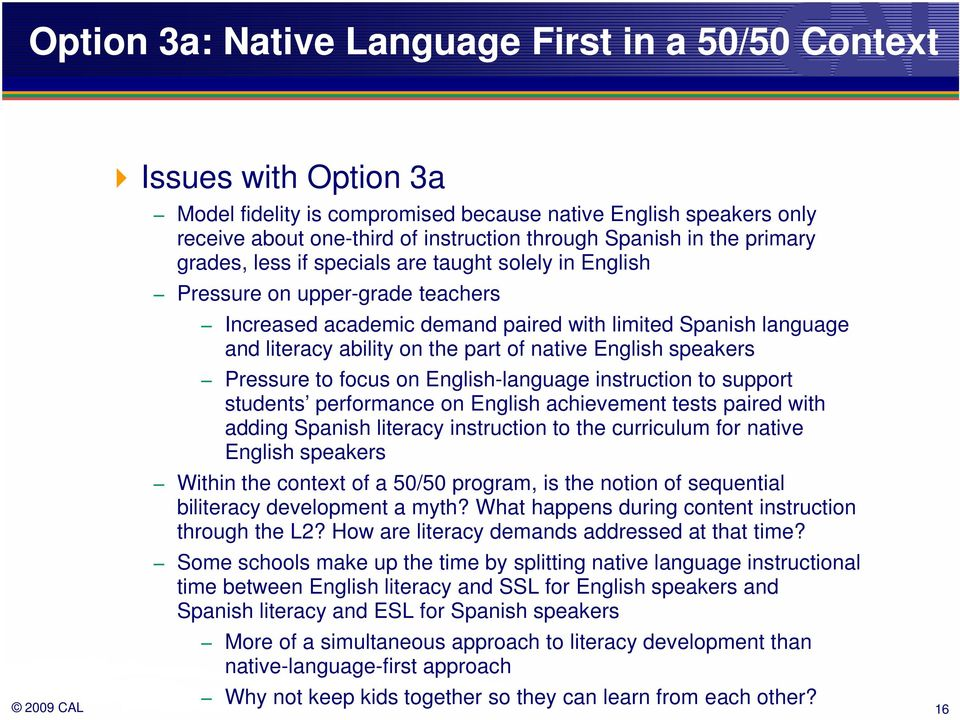 native English speakers Pressure to focus on English-language instruction to support students performance on English achievement tests paired with adding Spanish literacy instruction to the
