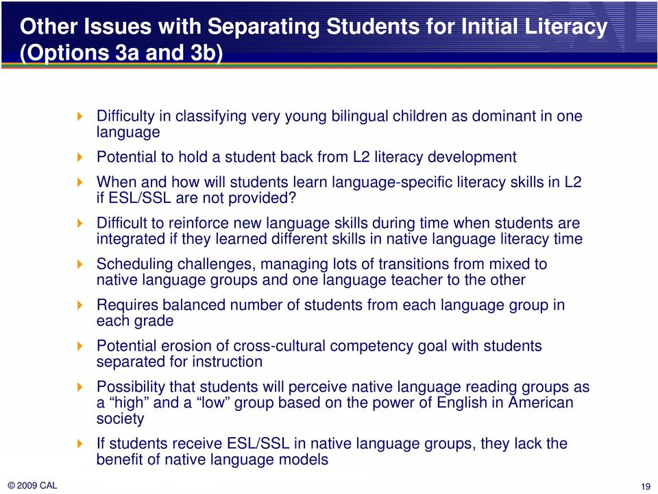 Difficult to reinforce new language skills during time when students are integrated if they learned different skills in native language literacy time Scheduling challenges, managing lots of
