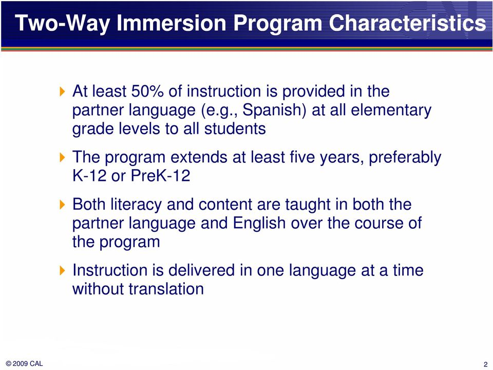 five years, preferably K-12 or PreK-12 Both literacy and content are taught in both the partner language