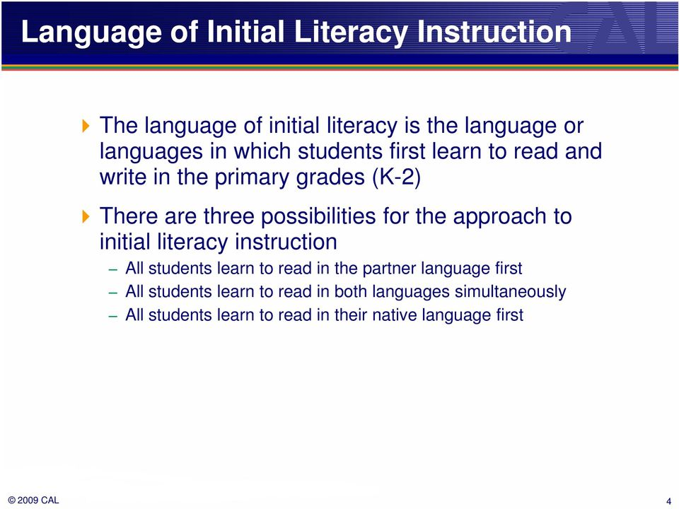the approach to initial literacy instruction All students learn to read in the partner language first All