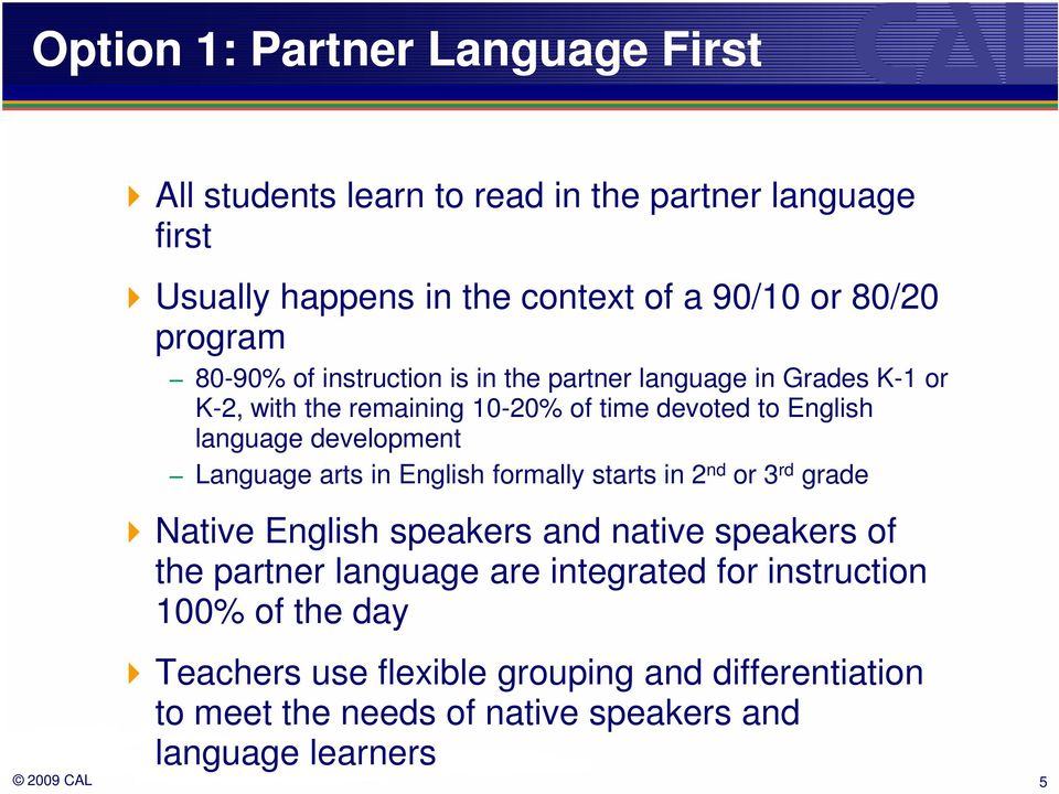 development Language arts in English formally starts in 2 nd or 3 rd grade Native English speakers and native speakers of the partner language