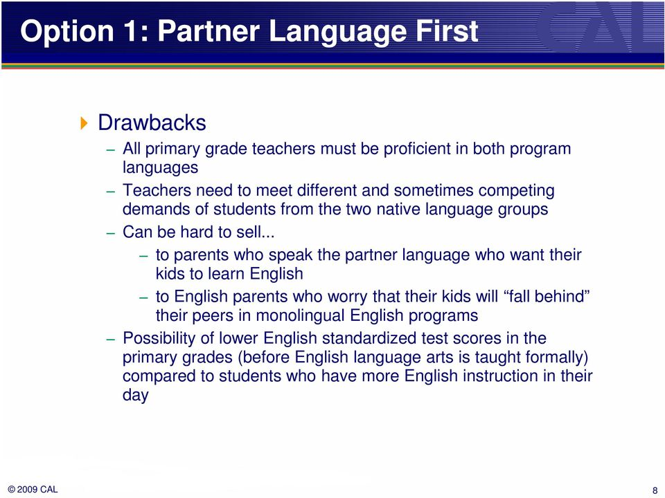 .. to parents who speak the partner language who want their kids to learn English to English parents who worry that their kids will fall behind their peers