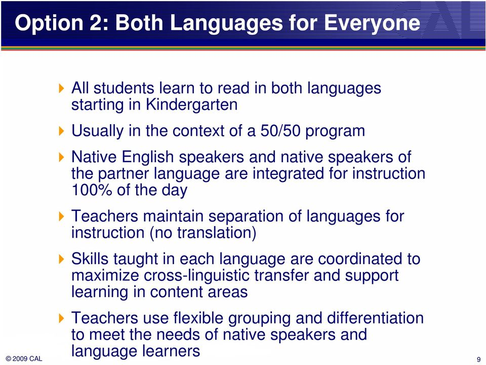 separation of languages for instruction (no translation) Skills taught in each language are coordinated to maximize cross-linguistic transfer
