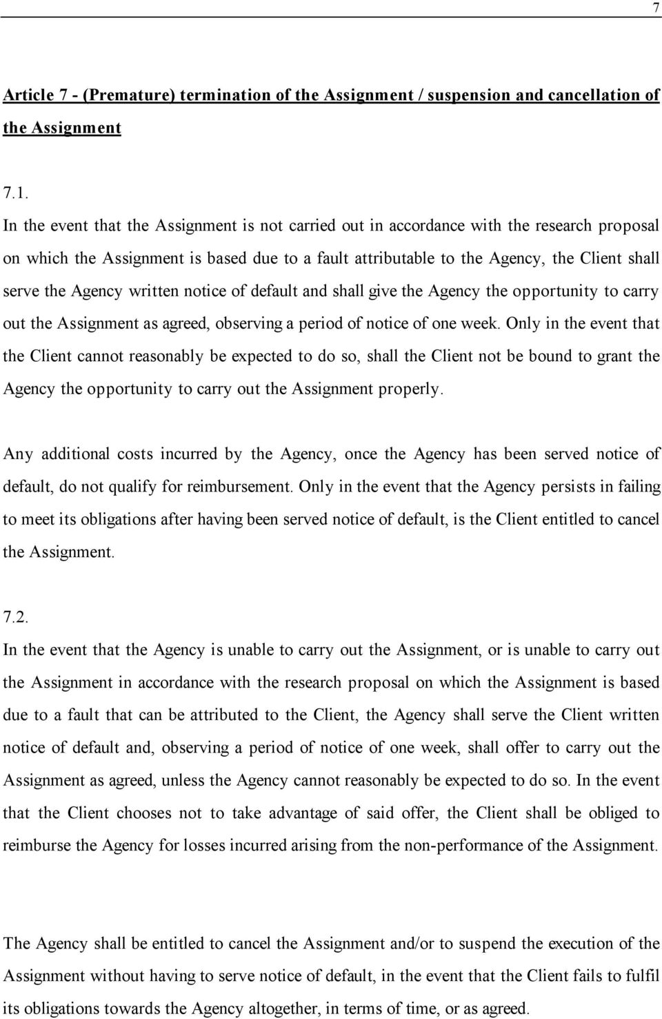 Agency written notice of default and shall give the Agency the opportunity to carry out the Assignment as agreed, observing a period of notice of one week.