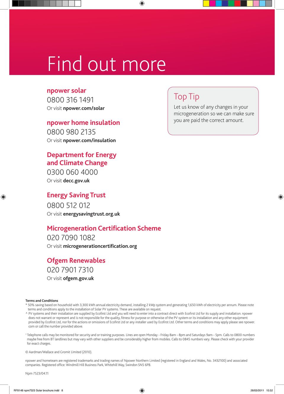 uk Energy Saving Trust 0800 512 012 Or visit energysavingtrust.org.uk Microgeneration Certification Scheme 020 7090 1082 Or visit microgenerationcertification.