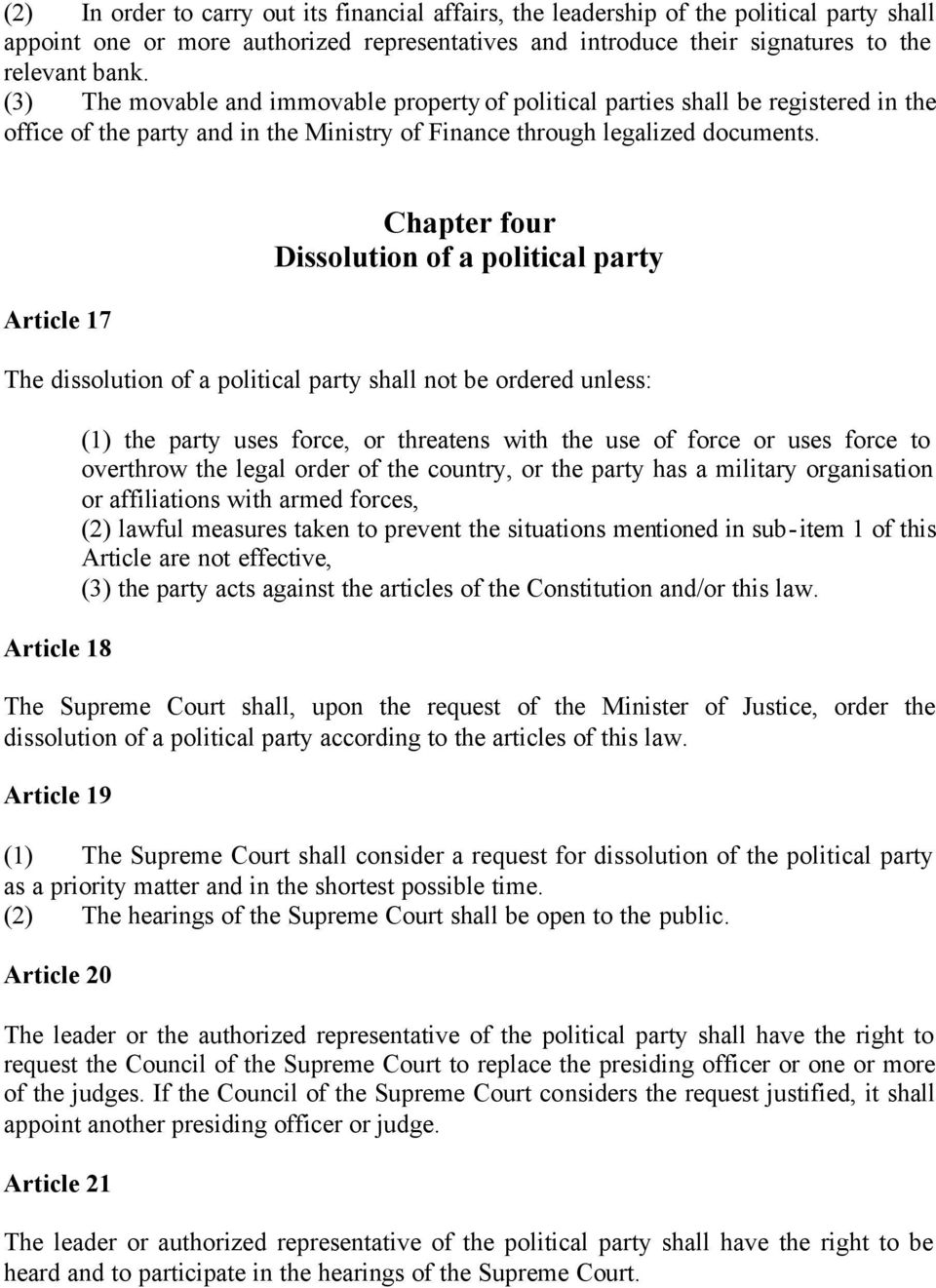 Article 17 Chapter four Dissolution of a political party The dissolution of a political party shall not be ordered unless: Article 18 (1) the party uses force, or threatens with the use of force or