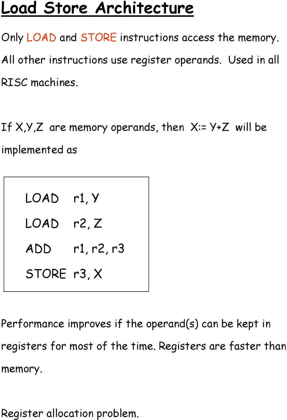 If X,Y,Z are memory operands, then X:= Y+Z will be implemented as LOAD LOAD ADD r1, Y r2, Z r1, r2, r3