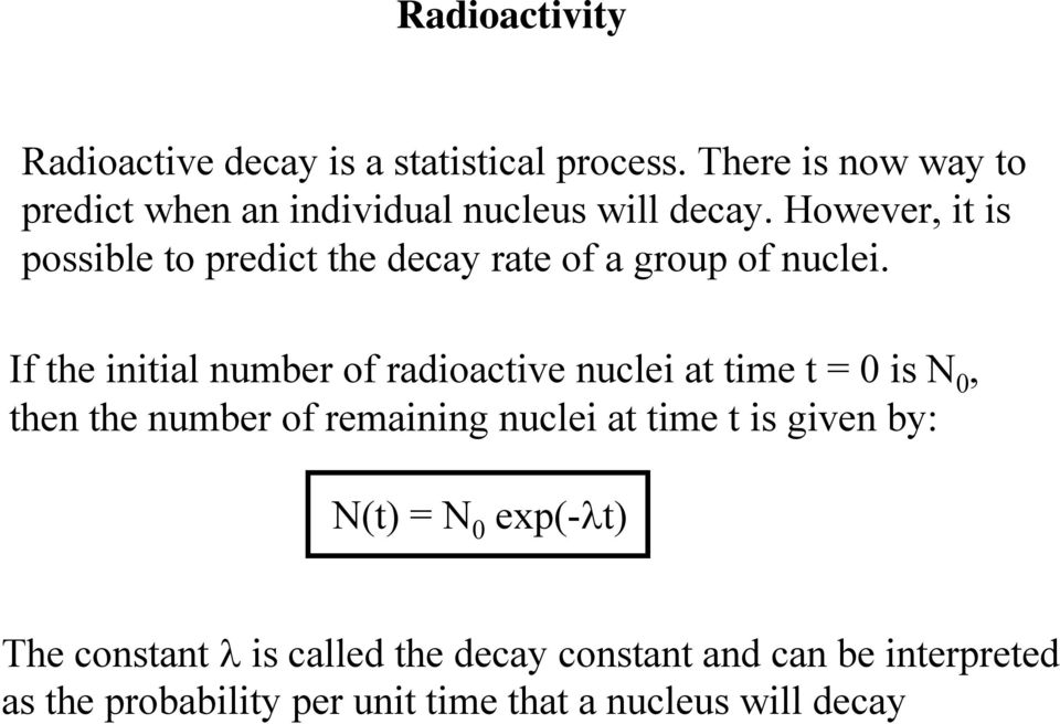 However, it is possible to predict the decay rate of a group of nuclei.