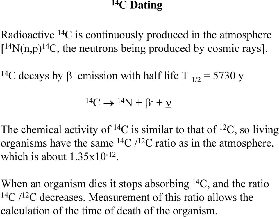 so living organisms have the same 14 C / 12 C ratio as in the atmosphere, which is about 1.35x10-12.