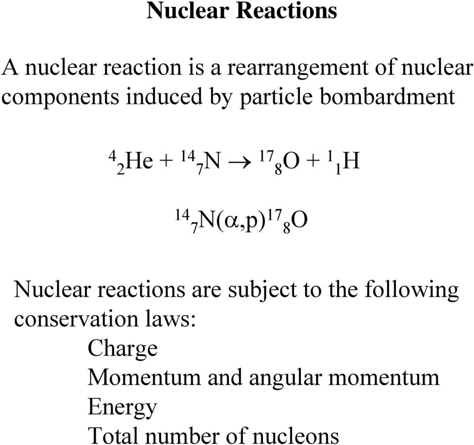 14 7 N(α,p) 17 8 O Nuclear reactions are subject to the following