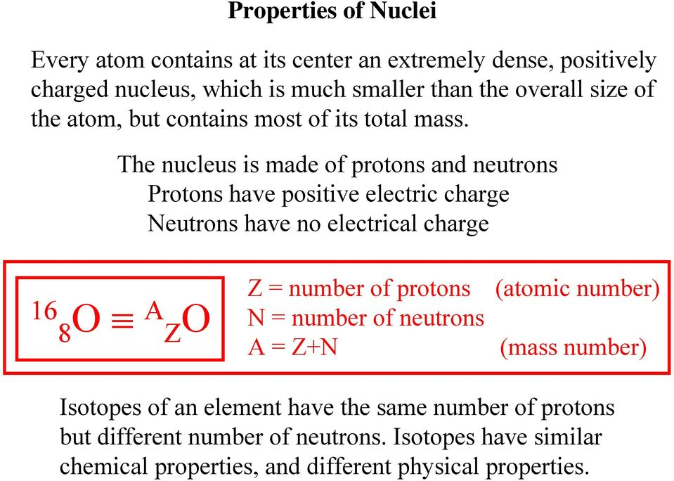 The nucleus is made of protons and neutrons Protons have positive electric charge Neutrons have no electrical charge 16 8 O A Z O Z = number of
