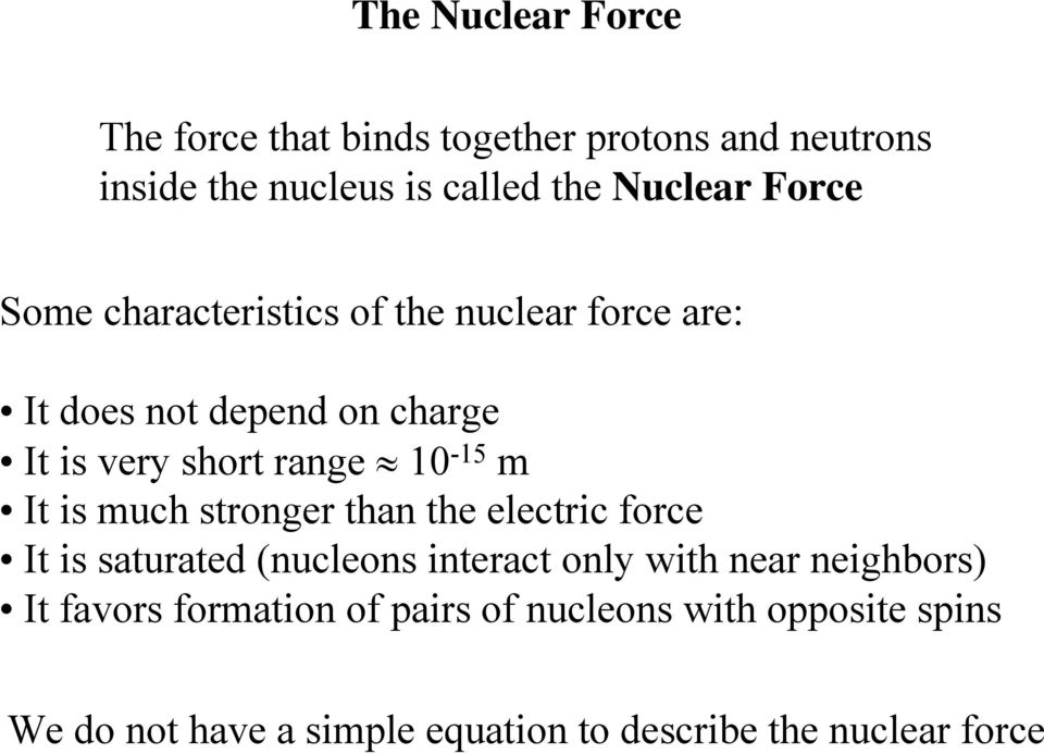 It is much stronger than the electric force It is saturated (nucleons interact only with near neighbors) It