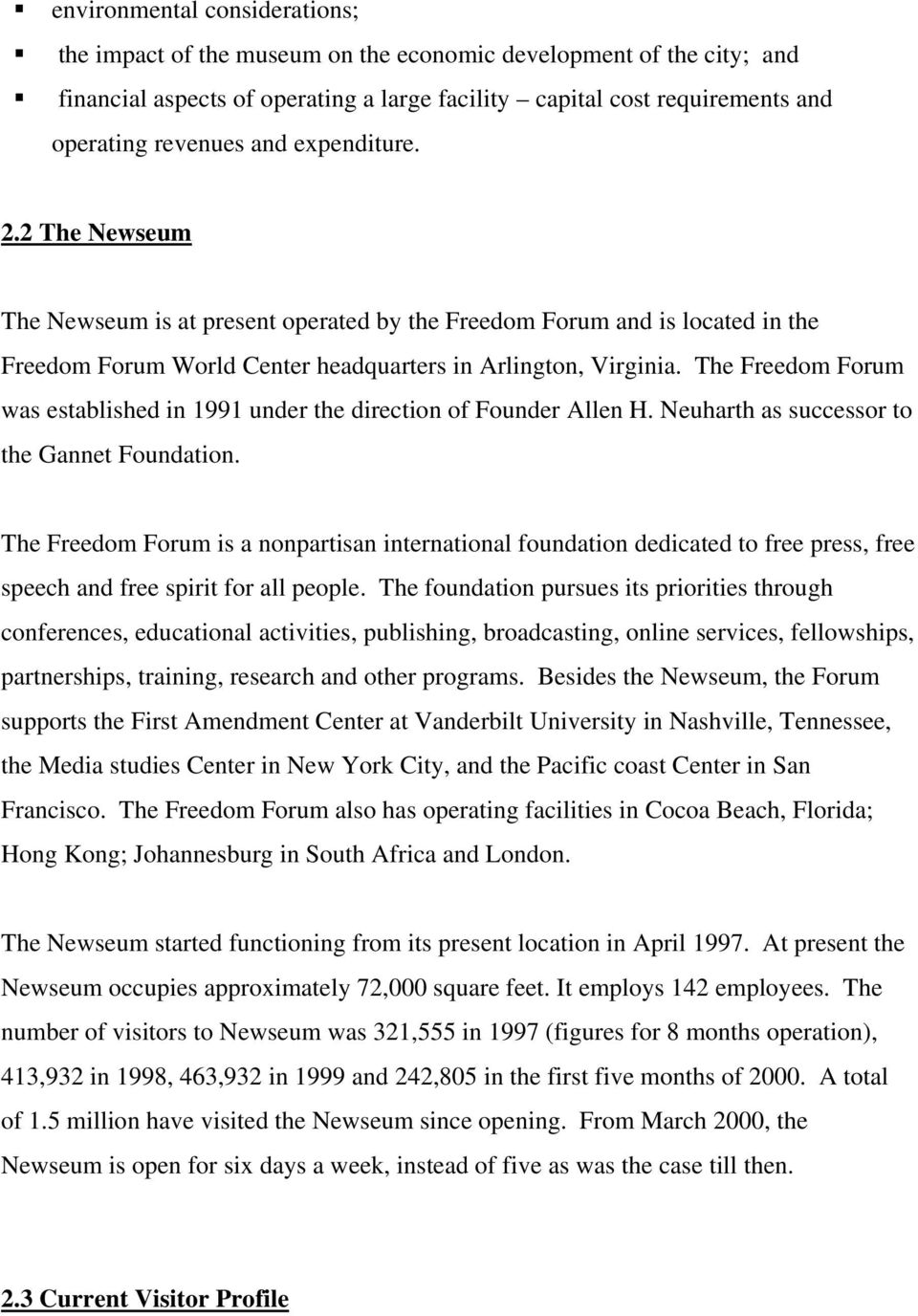 The Freedom Forum was established in 1991 under the direction of Founder Allen H. Neuharth as successor to the Gannet Foundation.
