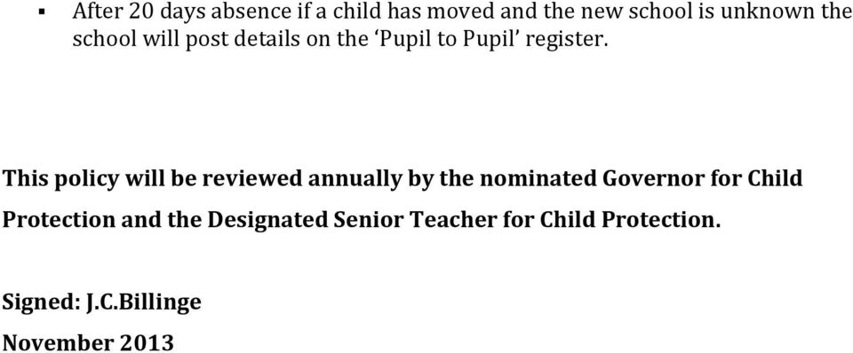 This policy will be reviewed annually by the nominated Governor for Child