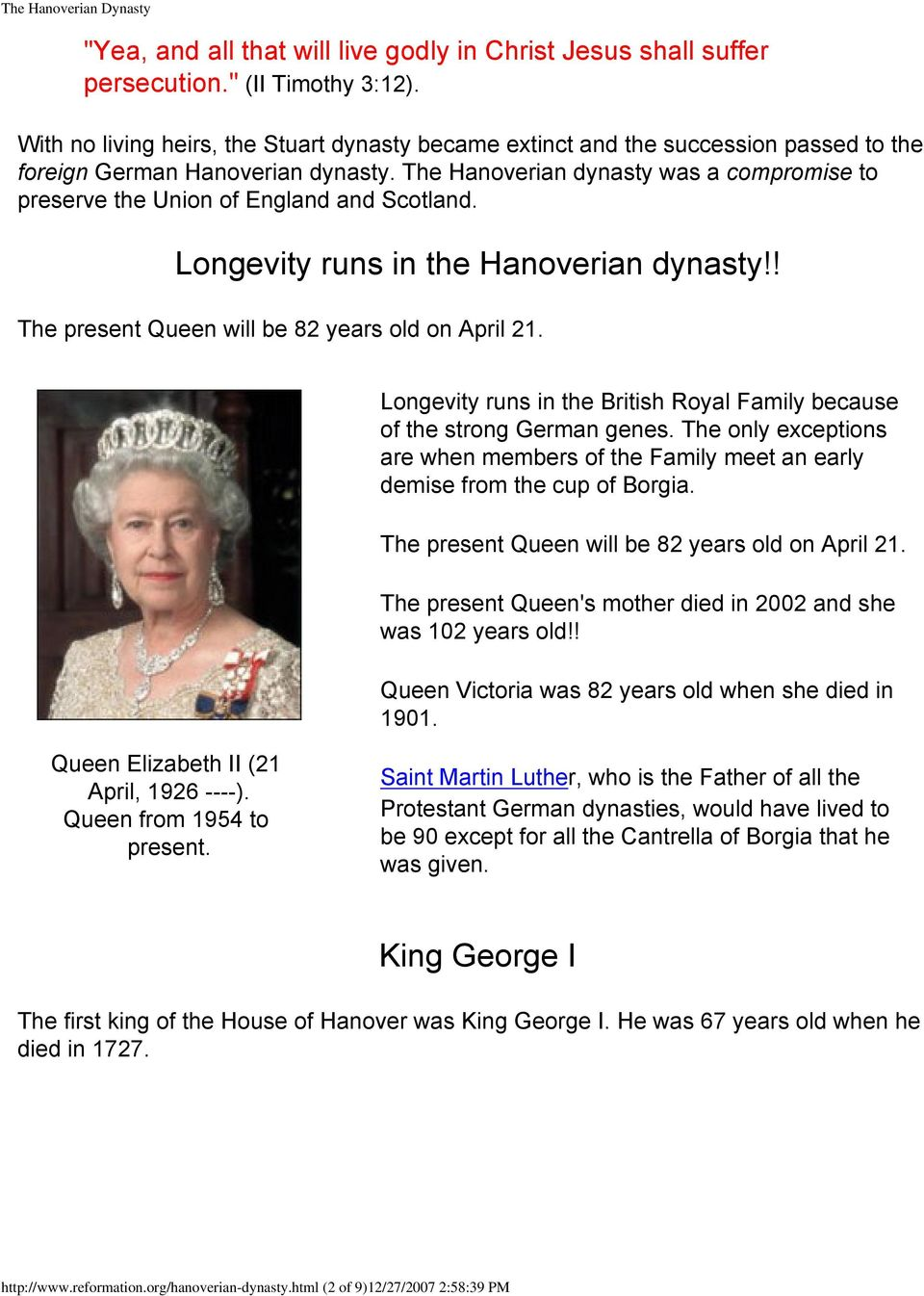 The Hanoverian dynasty was a compromise to preserve the Union of England and Scotland. Longevity runs in the Hanoverian dynasty!! The present Queen will be 82 years old on April 21.