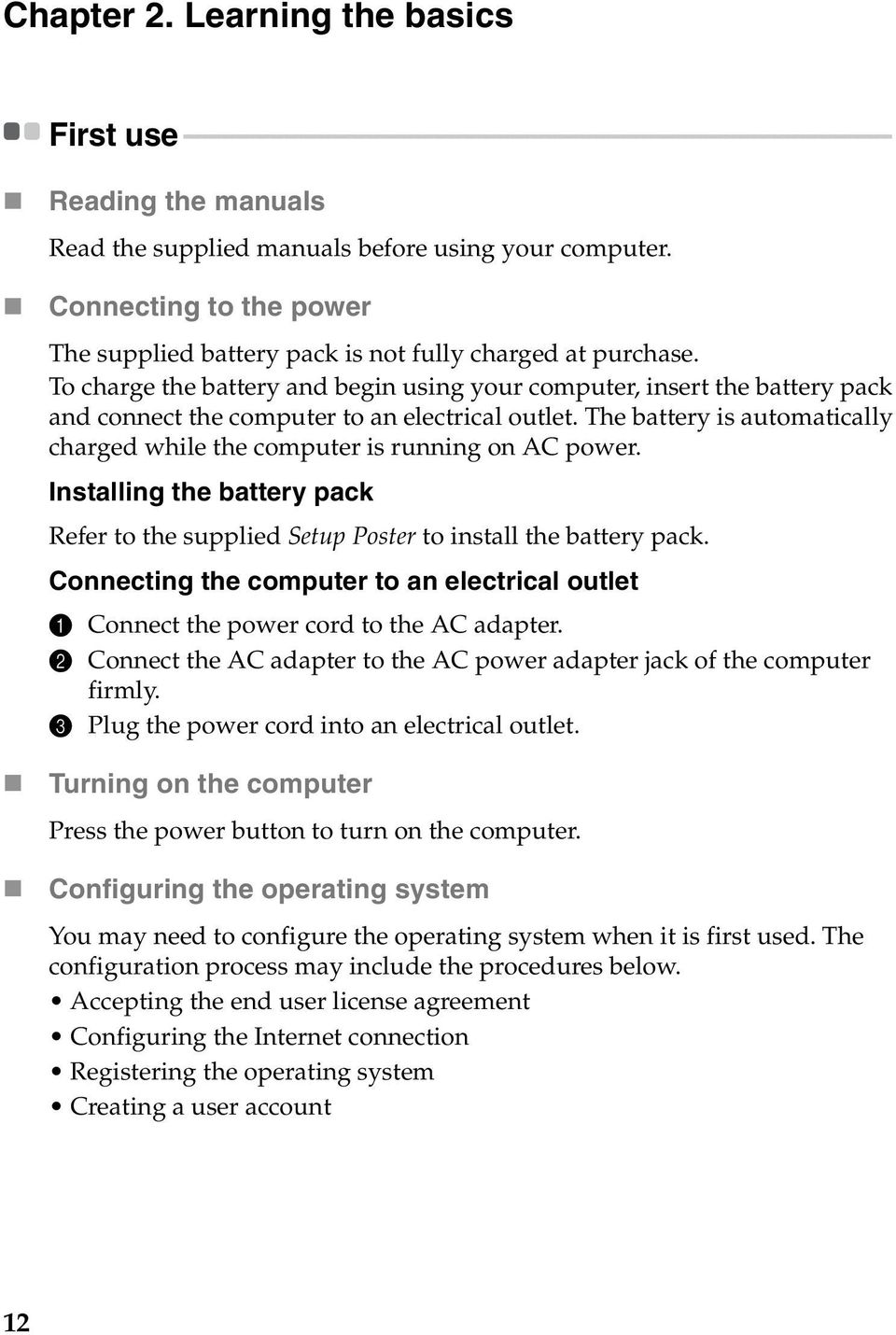 - - - - - - - - - - - - - - - - - - Reading the manuals Read the supplied manuals before using your computer. Connecting to the power The supplied battery pack is not fully charged at purchase.