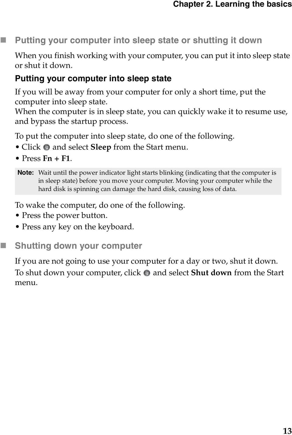 When the computer is in sleep state, you can quickly wake it to resume use, and bypass the startup process. To put the computer into sleep state, do one of the following.
