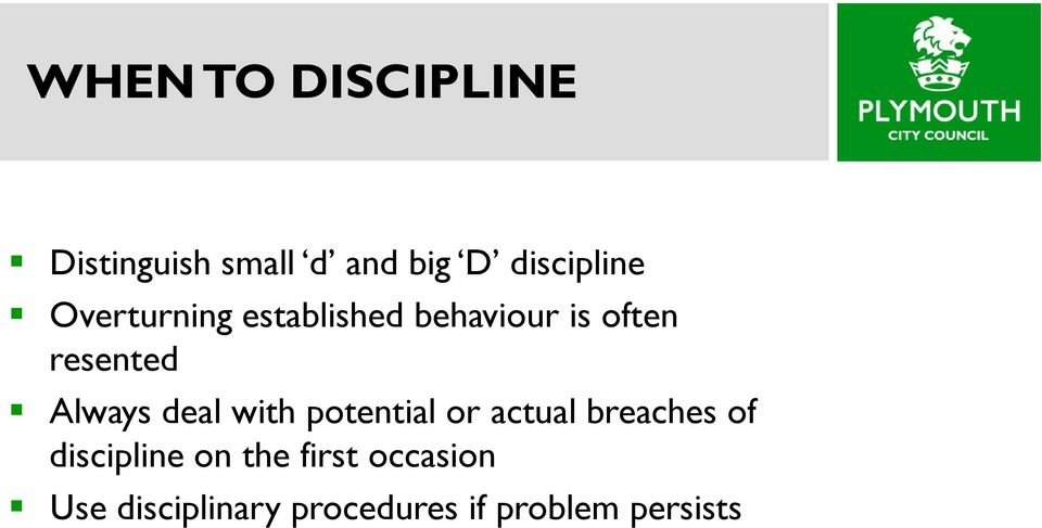 deal with potential or actual breaches of discipline on the