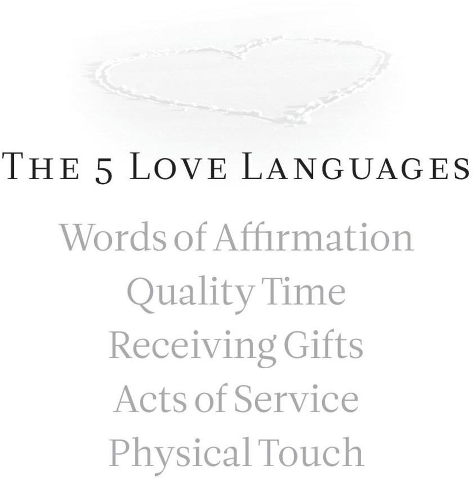 The 5 Love Languages Words Of Affirmation Quality Time Receiving