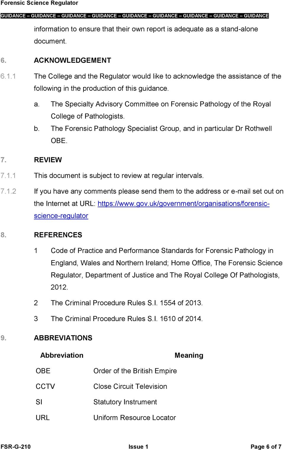 b. The Forensic Pathology Specialist Group, and in particular Dr Rothwell OBE. 7. REVIEW 7.1.