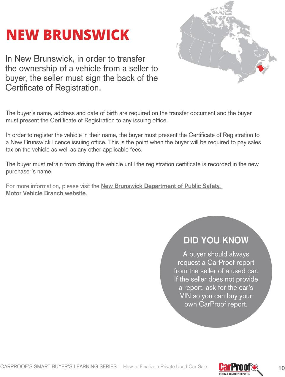 In order to register the vehicle in their name, the buyer must present the Certificate of Registration to a New Brunswick licence issuing office.