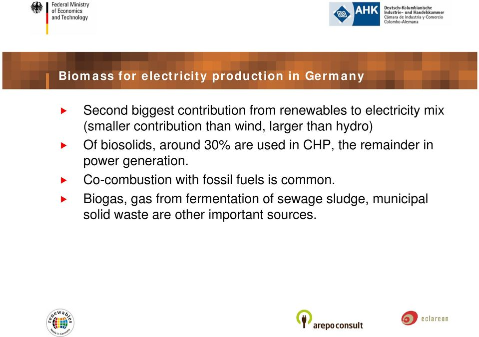 are used in CHP, the remainder in power generation. Co-combustion with fossil fuels is common.