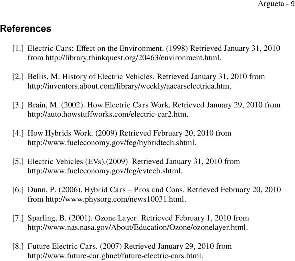 Retrieved January 29, 2010 from http://auto.howstuffworks.com/electric-car2.htm. [4.] How Hybrids Work. (2009) Retrieved February 20, 2010 from http://www.fueleconomy.gov/feg/hybridtech.shtml. [5.