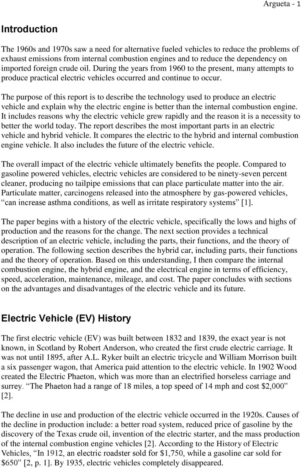 The purpose of this report is to describe the technology used to produce an electric vehicle and explain why the electric engine is better than the internal combustion engine.