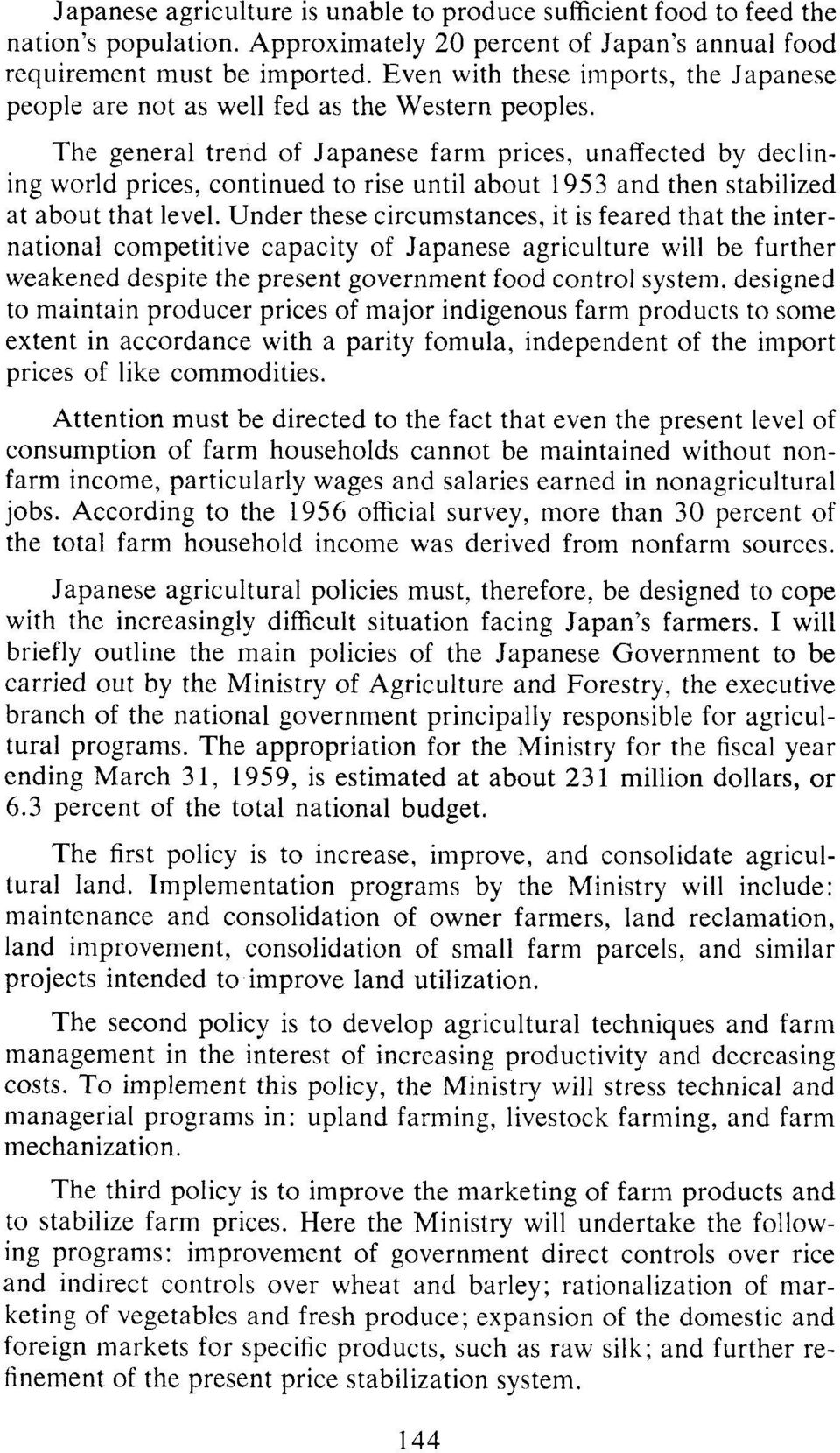 The general trend of Japanese farm prices, unaffected by declining world prices, continued to rise until about 1953 and then stabilized at about that level.