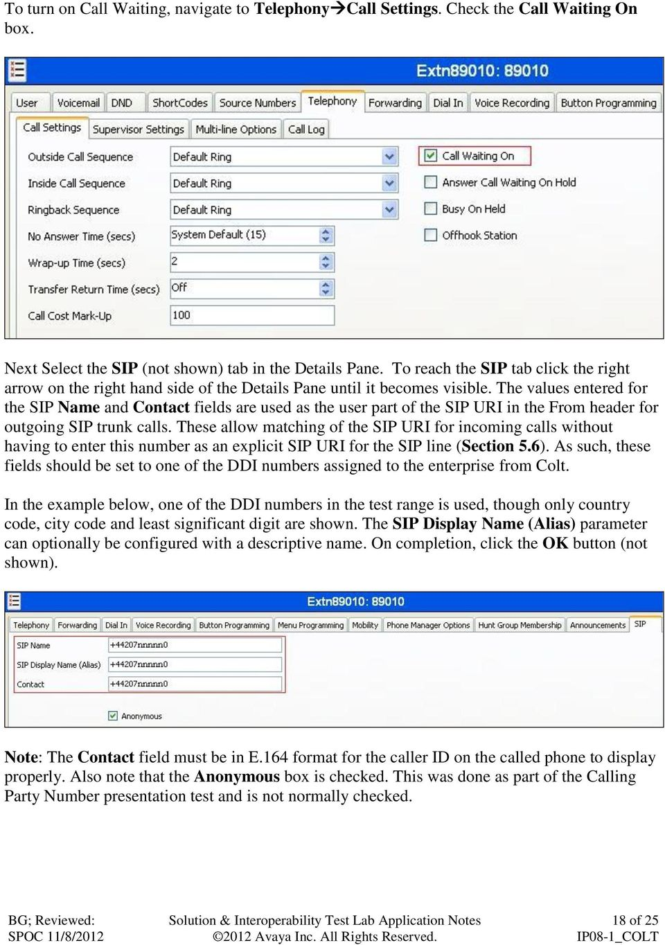 The values entered for the SIP Name and Contact fields are used as the user part of the SIP URI in the From header for outgoing SIP trunk calls.