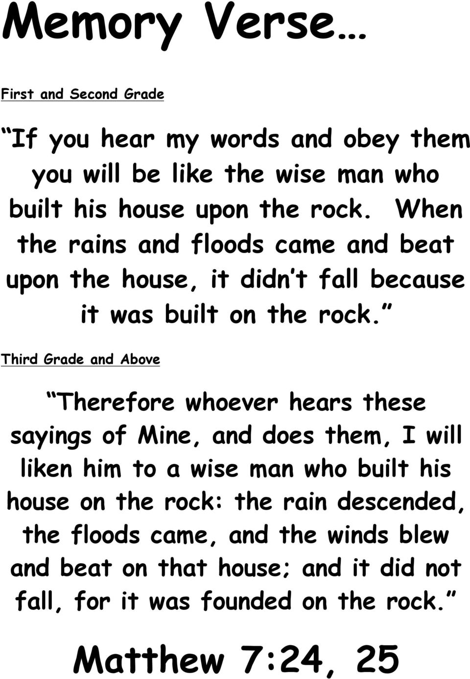 Third Grade and Above Therefore whoever hears these sayings of Mine, and does them, I will liken him to a wise man who built his house