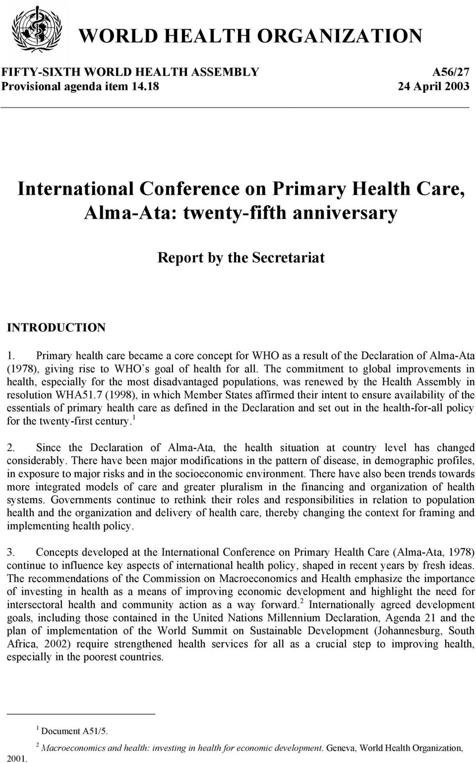 Primary health care became a core concept for WHO as a result of the Declaration of Alma-Ata (1978), giving rise to WHO s goal of health for all.