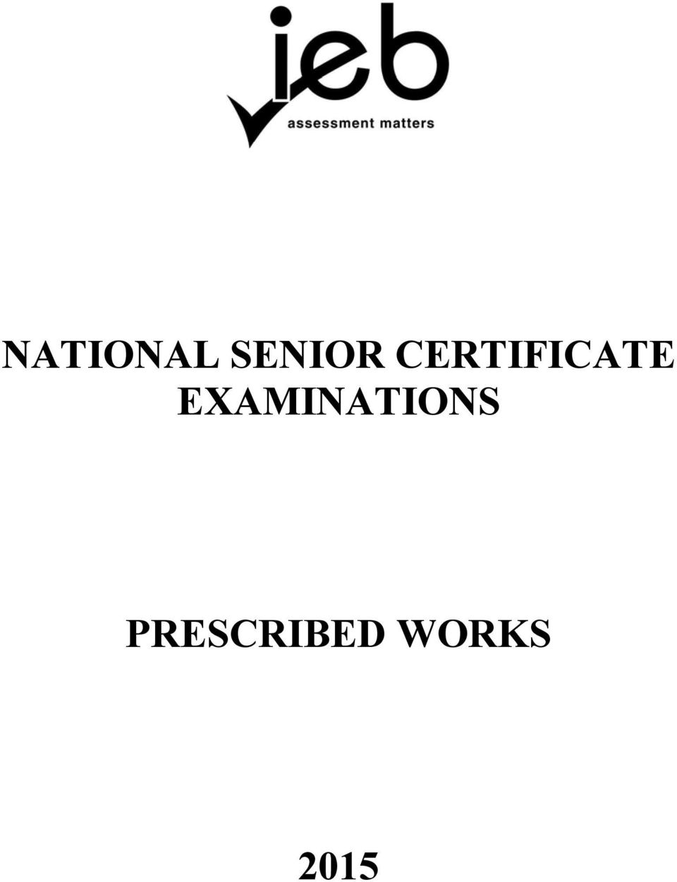 National senior certificate examinations prescribed works pdf 2 2 selection process for 1 suggestions of suitable works for the next cycle are called for at the respective national user group conferences in february fandeluxe Gallery