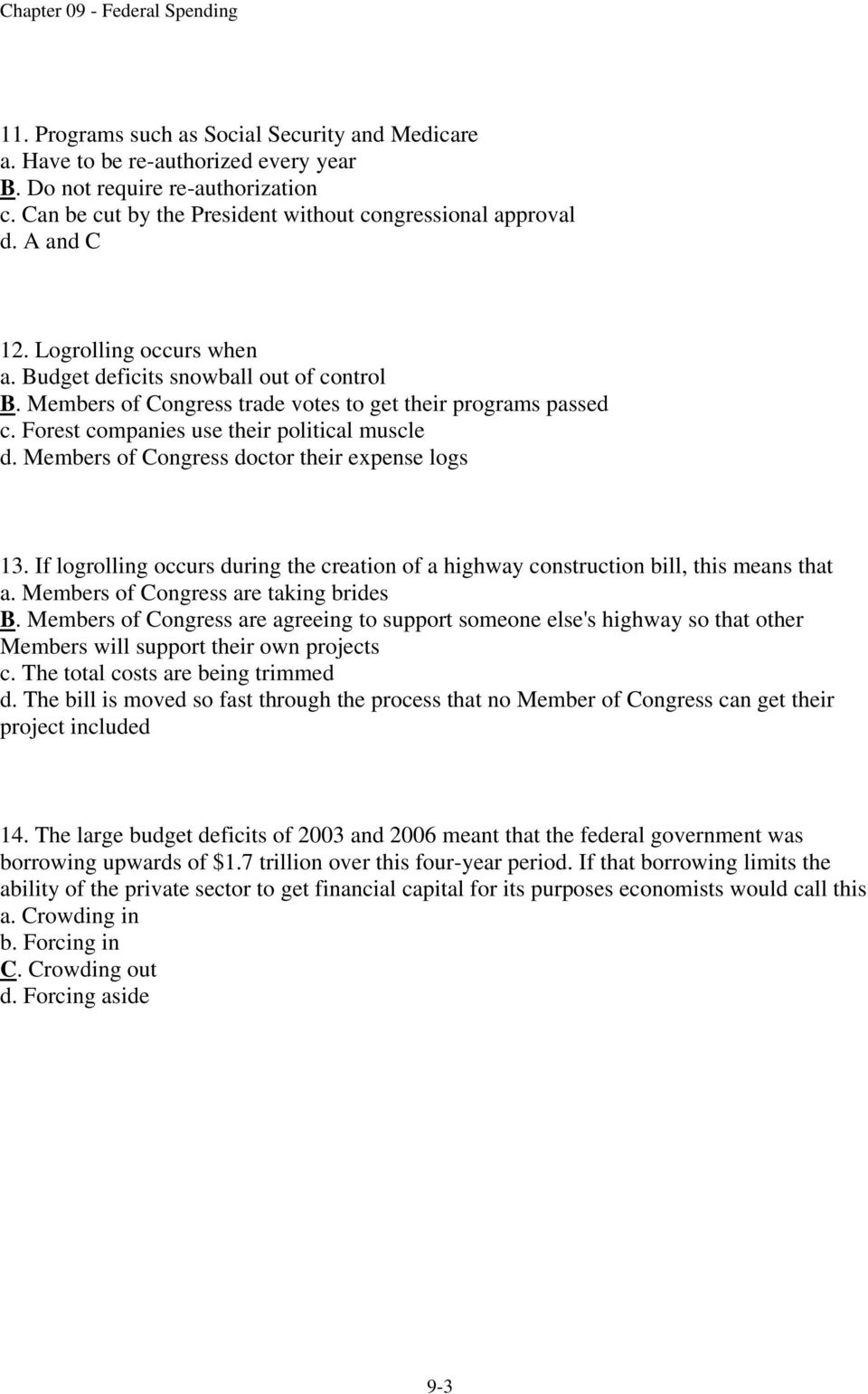 Members of Congress doctor their expense logs 13. If logrolling occurs during the creation of a highway construction bill, this means that a. Members of Congress are taking brides B.