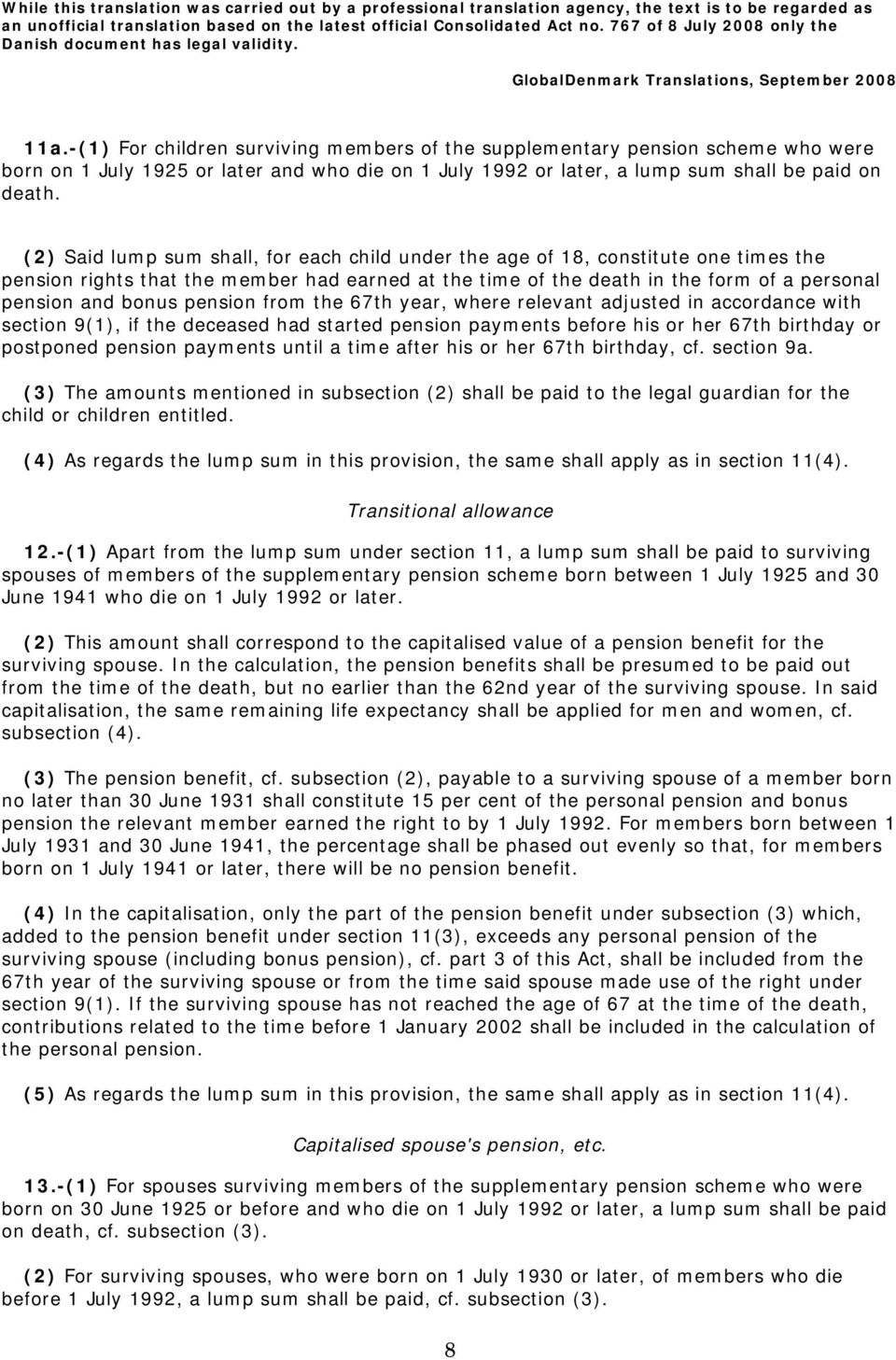 pension from the 67th year, where relevant adjusted in accordance with section 9(1), if the deceased had started pension payments before his or her 67th birthday or postponed pension payments until a
