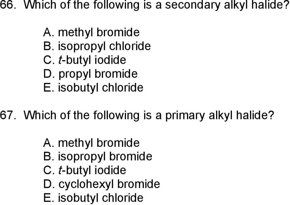 isobutyl chloride 67. Which of the following is a primary alkyl halide? A.