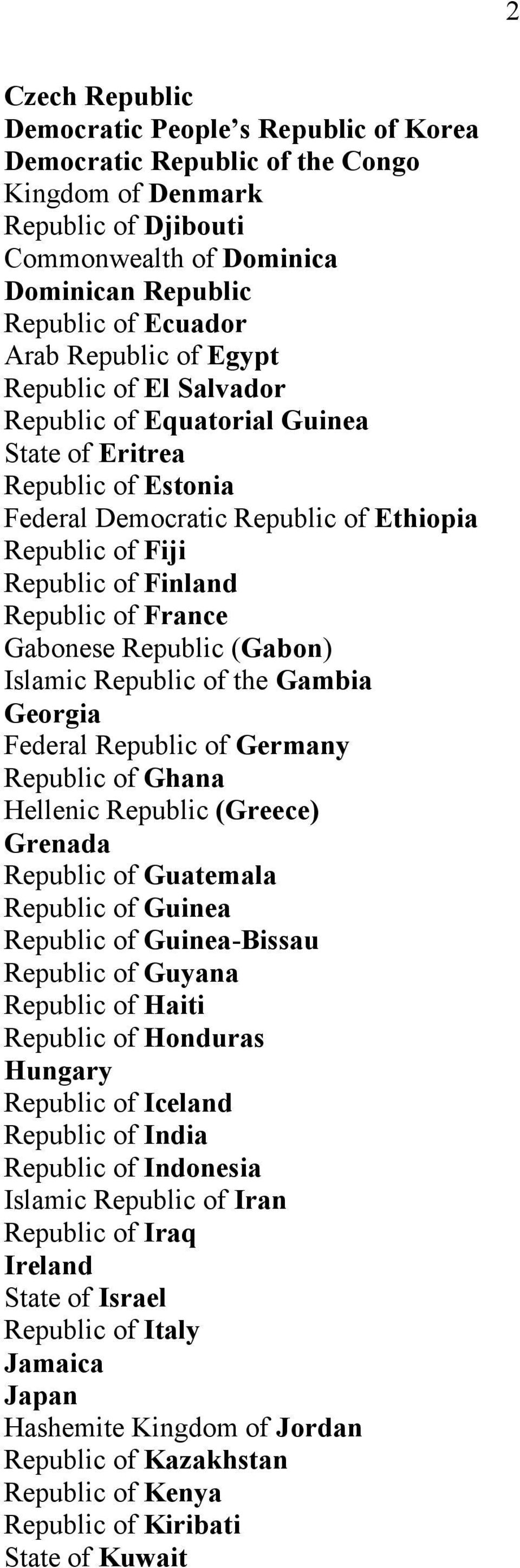 France Gabonese Republic (Gabon) Islamic Republic of the Gambia Georgia Federal Republic of Germany Republic of Ghana Hellenic Republic (Greece) Grenada Republic of Guatemala Republic of Guinea
