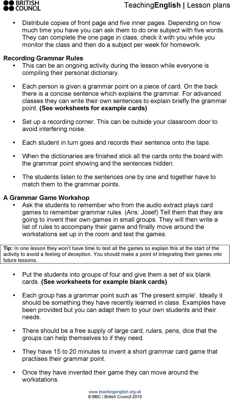 Recording Grammar Rules This can be an ongoing activity during the lesson while everyone is compiling their personal dictionary. Each person is given a grammar point on a piece of card.
