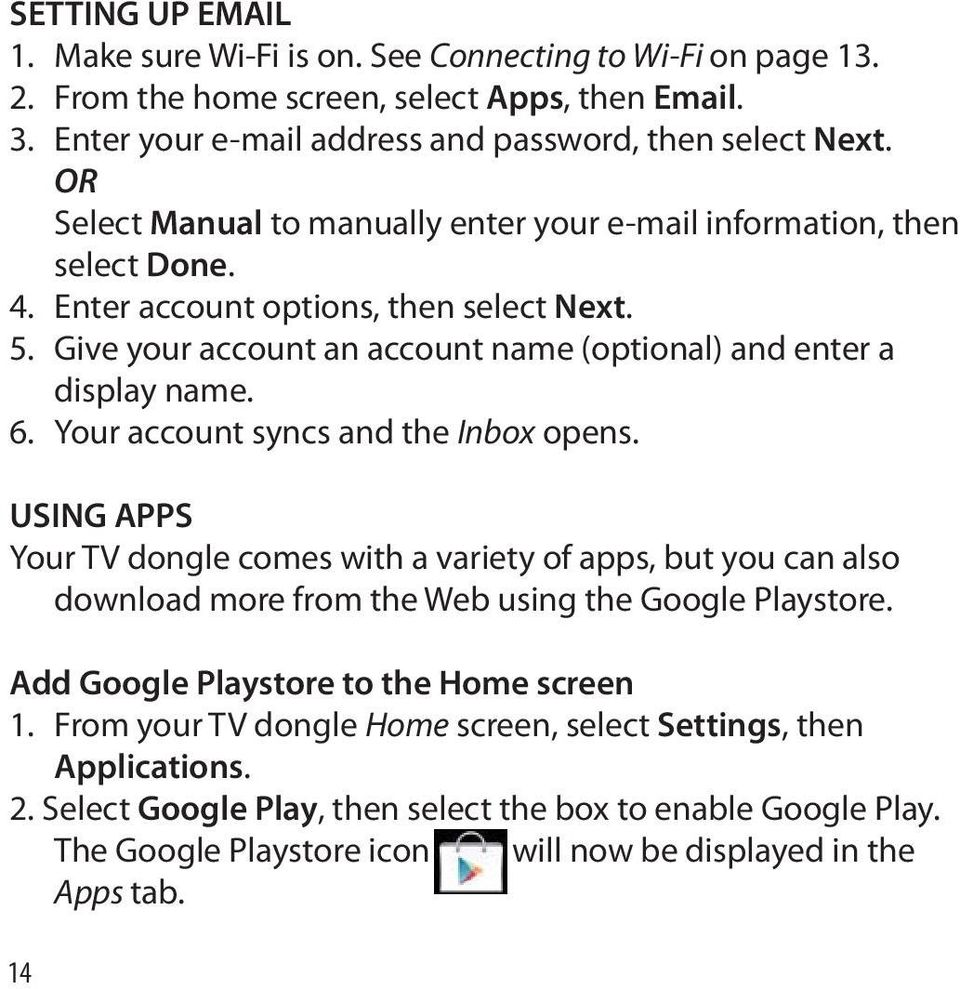 Your account syncs and the Inbox opens. USING APPS Your TV dongle comes with a variety of apps, but you can also download more from the Web using the Google Playstore.